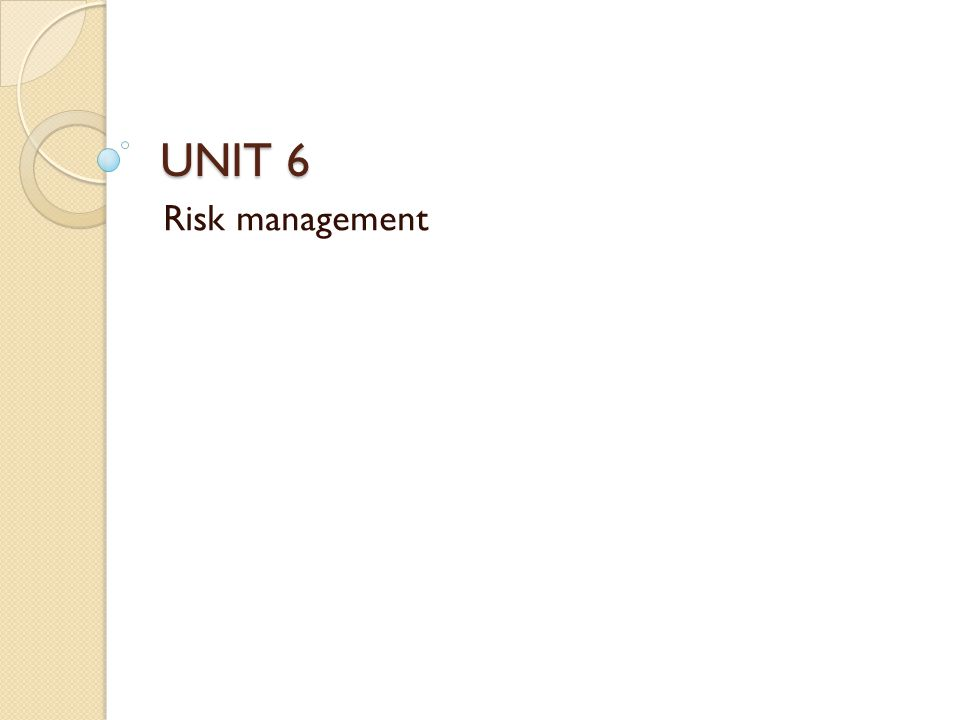 UNIT 6 Risk management