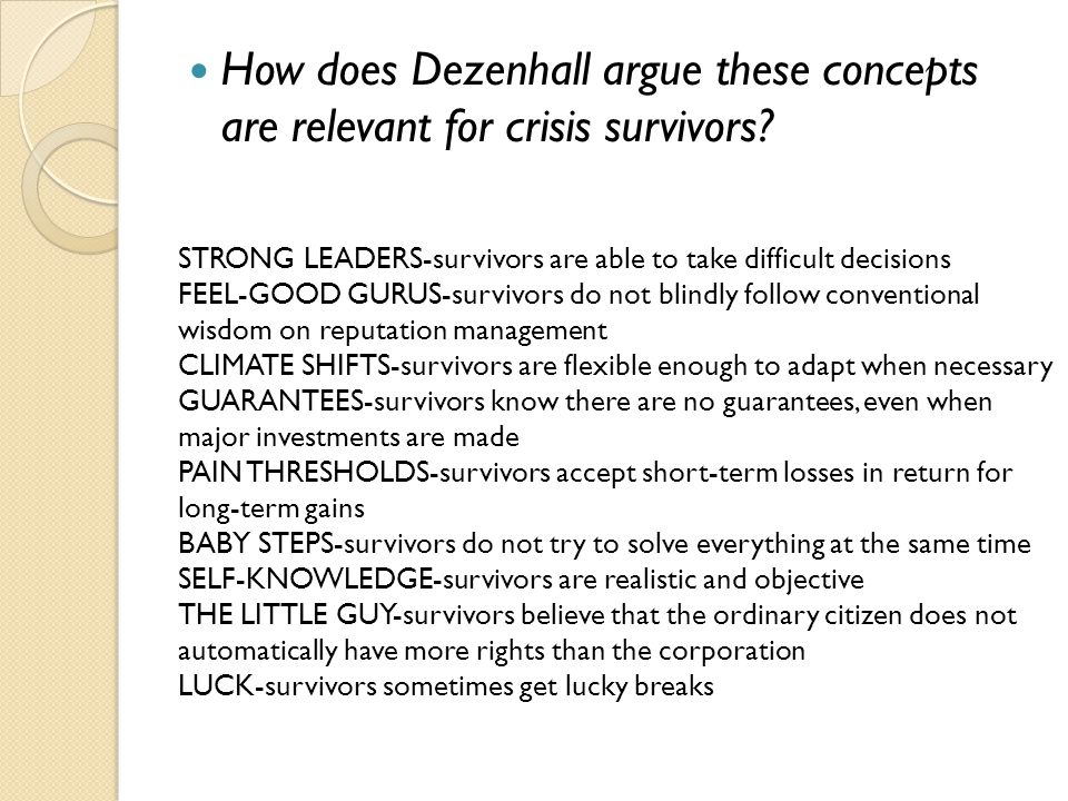 How does Dezenhall argue these concepts are relevant for crisis survivors? STRONG LEADERS-survivors are able to take difficult decisions FEEL-GOOD GUR