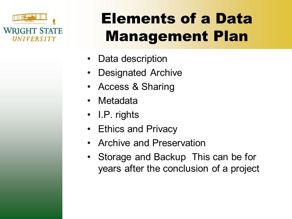 Elements of a Data Management Plan Data description Designated Archive Access & Sharing Metadata I.P.