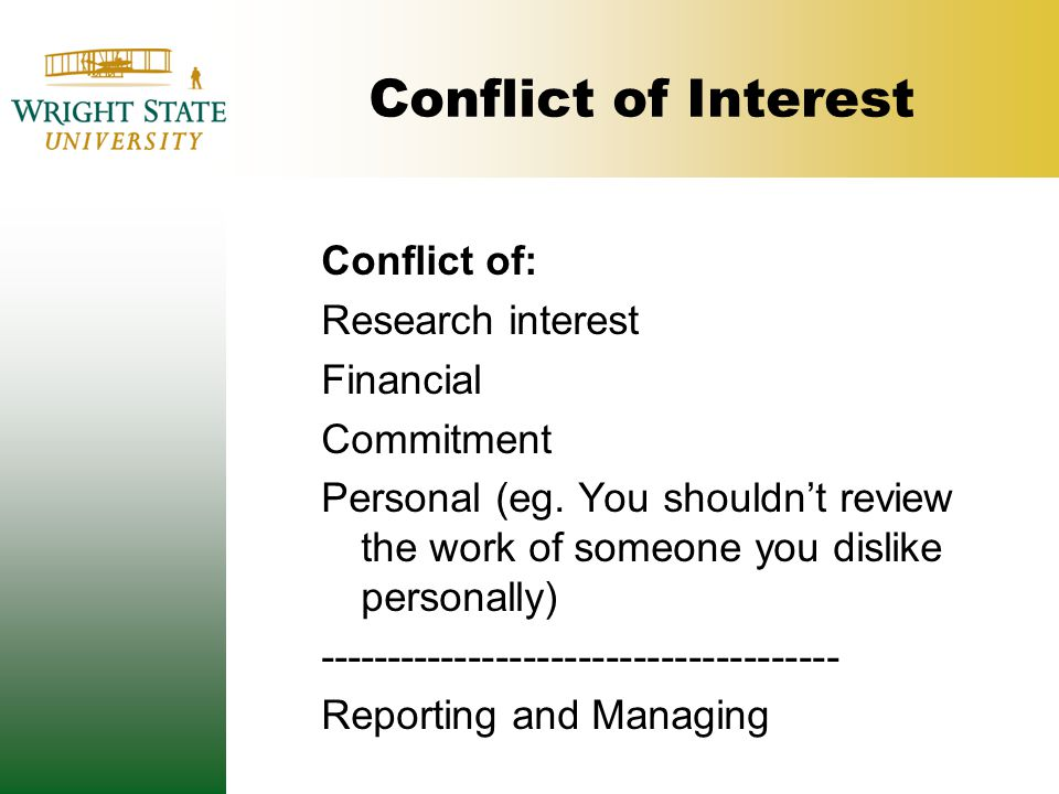 Conflict of Interest Conflict of: Research interest Financial Commitment Personal (eg.