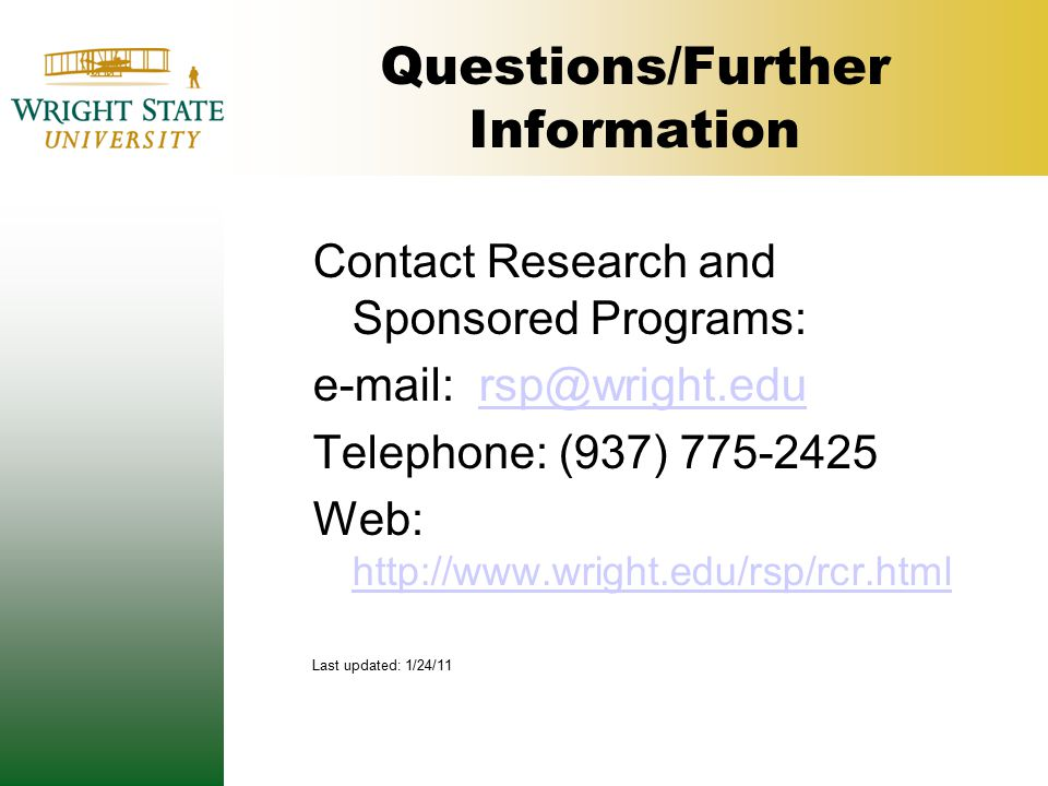 Questions/Further Information Contact Research and Sponsored Programs: e-mail: rsp@wright.edursp@wright.edu Telephone: (937) 775-2425 Web: http://www.