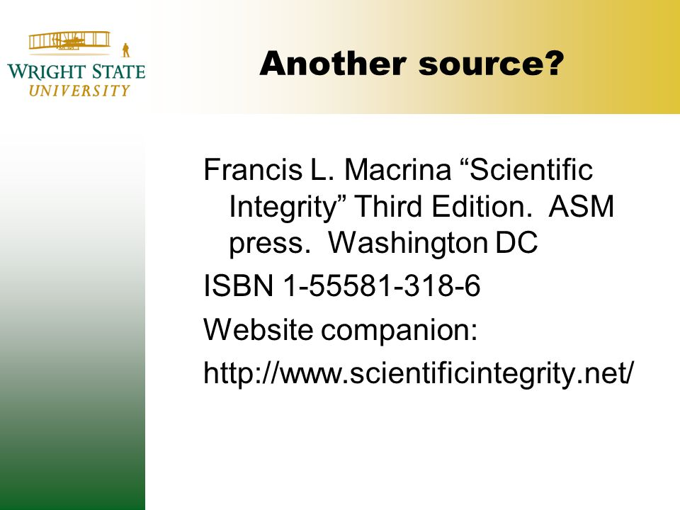 Another source. Francis L. Macrina Scientific Integrity Third Edition.