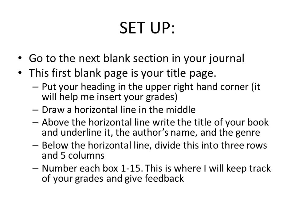 SET UP: Go to the next blank section in your journal This first blank page is your title page.
