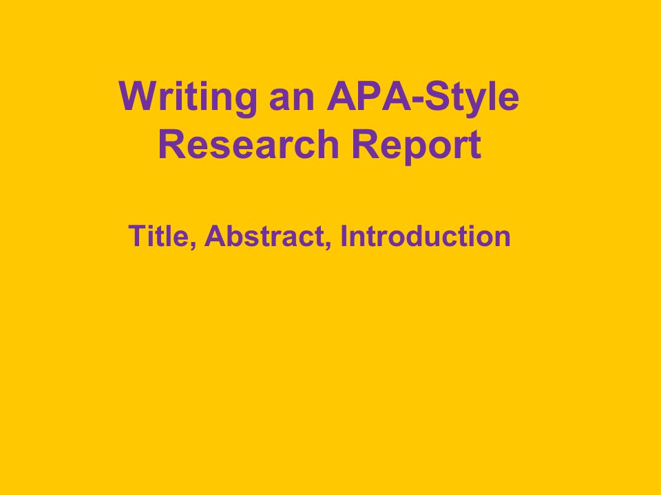 Writing an APA-Style Research Report Title, Abstract, Introduction