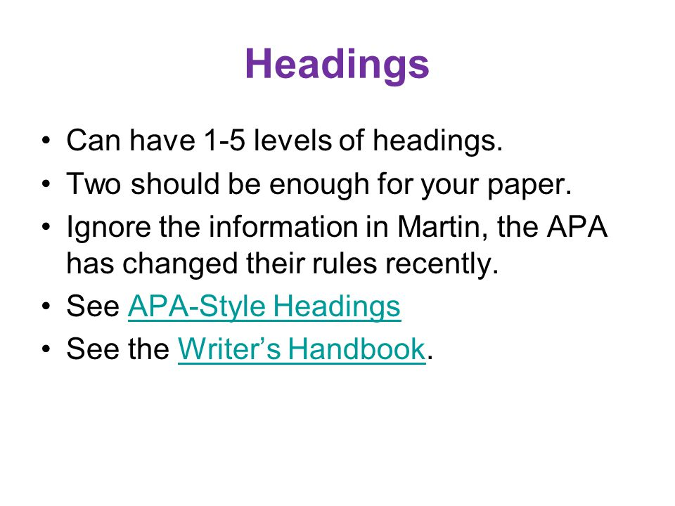 Headings Can have 1-5 levels of headings. Two should be enough for your paper.