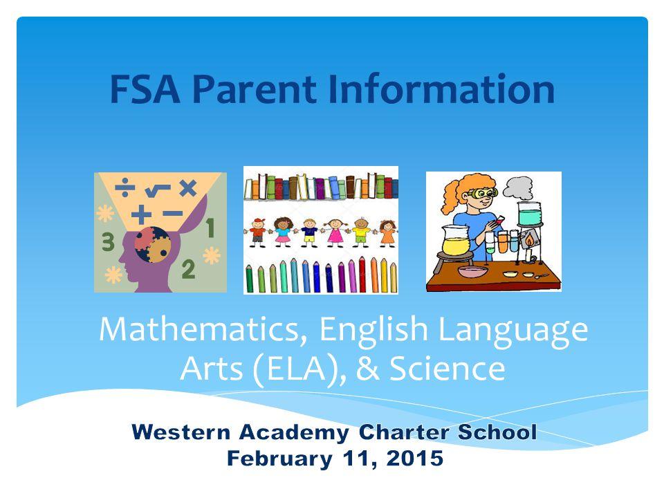 FSA Parent Information Mathematics, English Language Arts (ELA), & Science