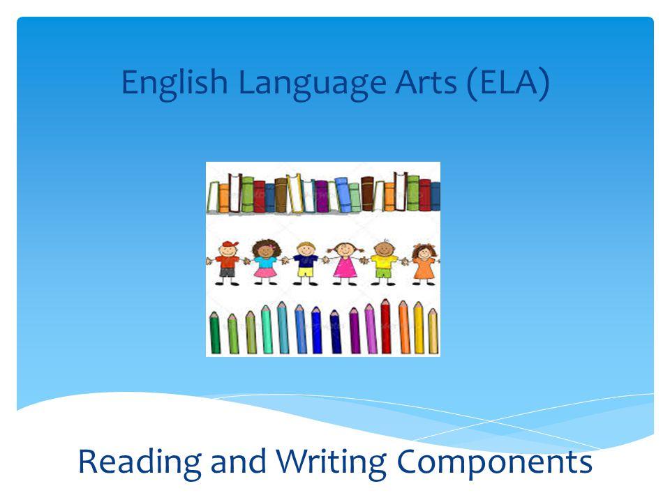 English Language Arts (ELA) Reading and Writing Components