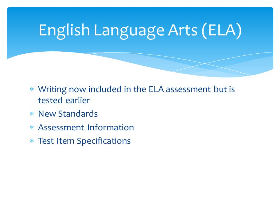  Writing now included in the ELA assessment but is tested earlier  New Standards  Assessment Information  Test Item Specifications English Language Arts (ELA)
