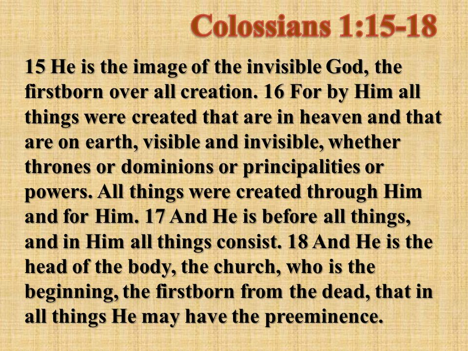 15 He is the image of the invisible God, the firstborn over all creation.