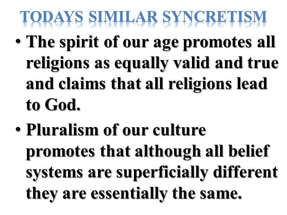 The spirit of our age promotes all religions as equally valid and true and claims that all religions lead to God.