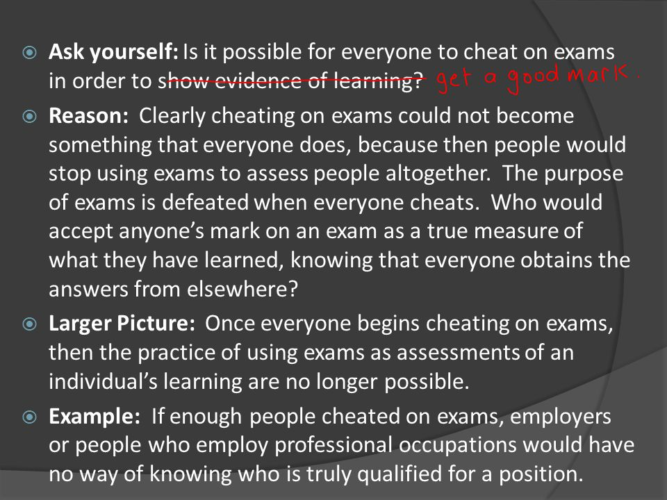 Ask yourself: Is it possible for everyone to cheat on exams in order to show evidence of learning?  Reason: Clearly cheating on exams could not bec