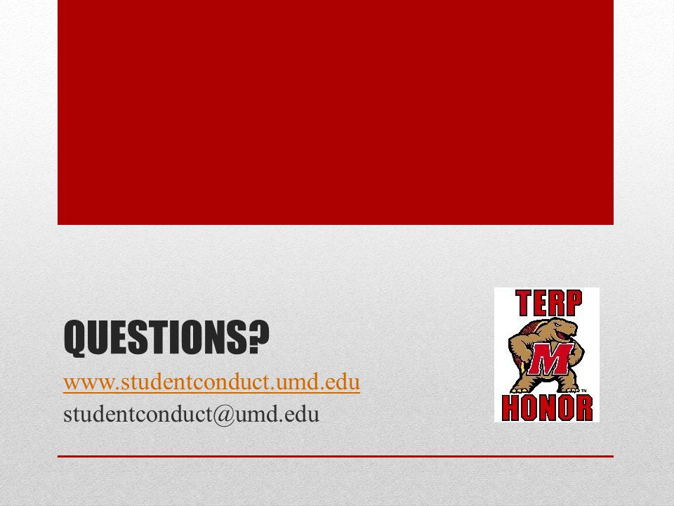 QUESTIONS? www.studentconduct.umd.edu studentconduct@umd.edu
