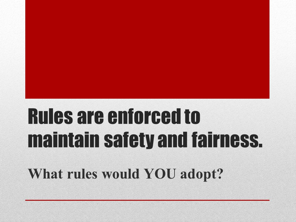 Rules are enforced to maintain safety and fairness. What rules would YOU adopt?