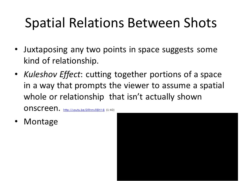Spatial Relations Between Shots Juxtaposing any two points in space suggests some kind of relationship.