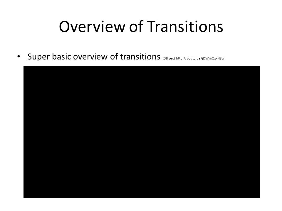 Type of Transitions: Cut Cut – instant change from one shot to another – there are different kinds of cuts, such as jump cuts and cheat cuts