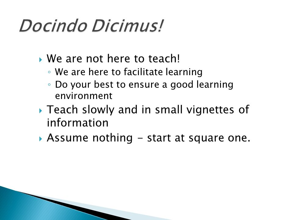  We are not here to teach.