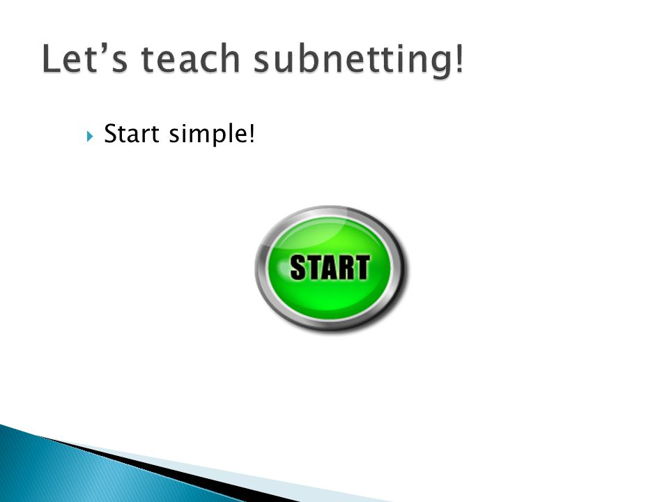  Start simple!