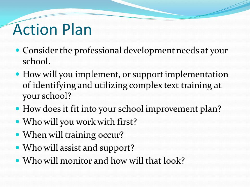Action Plan Consider the professional development needs at your school.