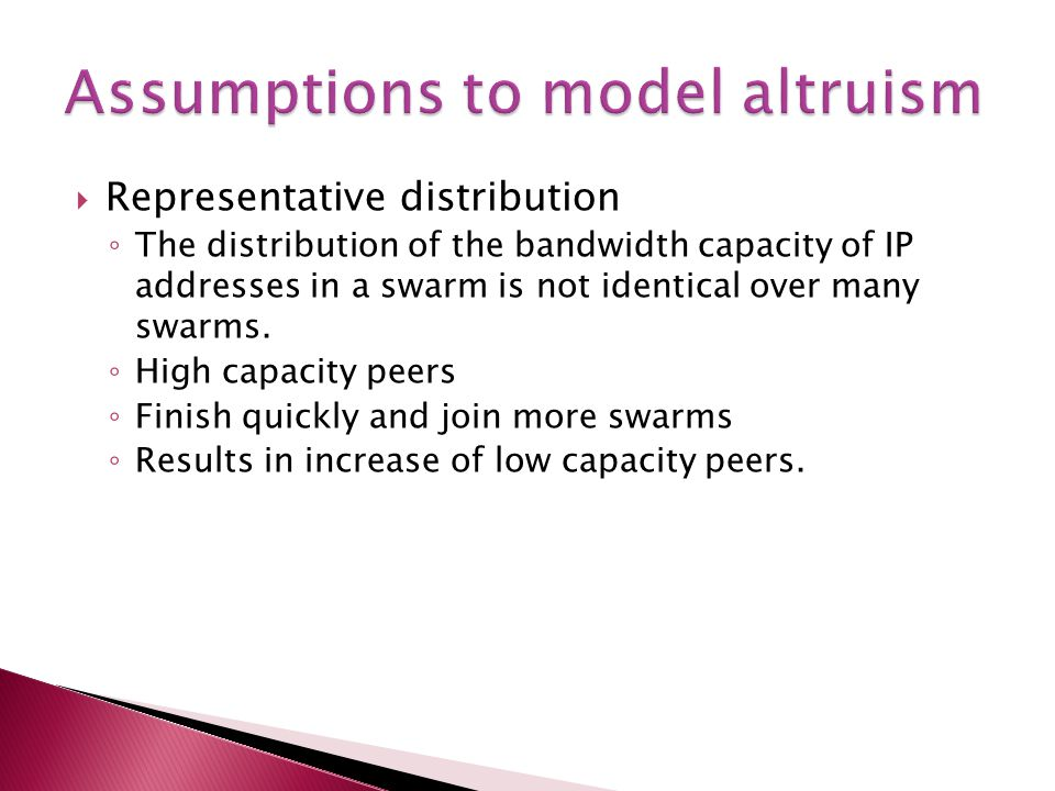  We consider two definitions of altruism ◦ Altruism = Expected Upload rate – download rate ◦ Any upload contribution that can be withdrawn without loss in download performance