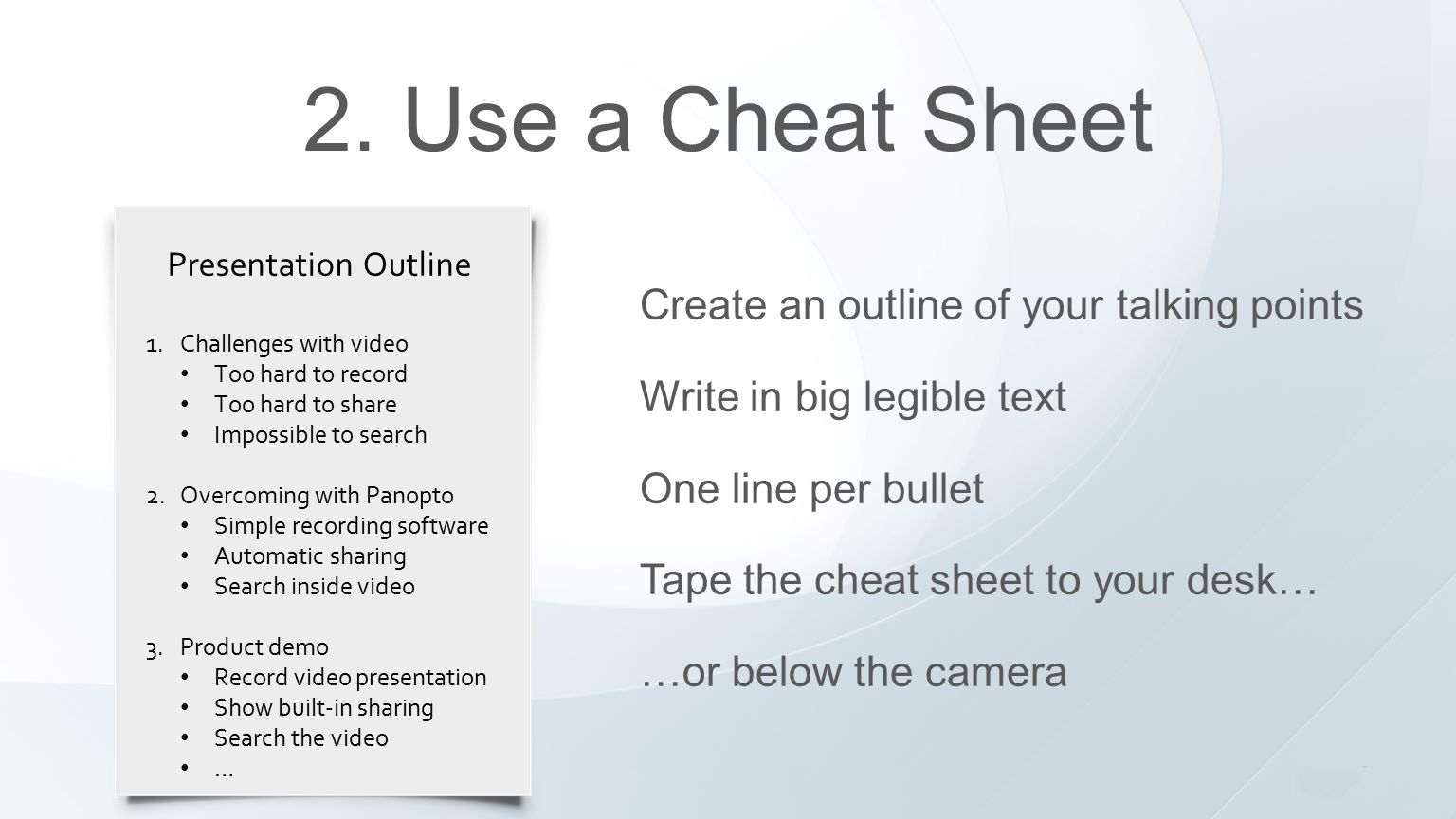 2. Use a Cheat Sheet Create an outline of your talking points Write in big legible text One line per bullet Tape the cheat sheet to your desk… …or bel