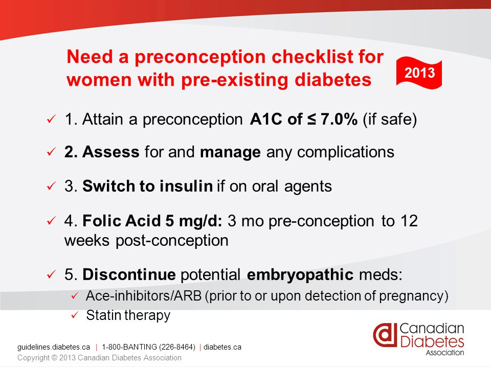 guidelines.diabetes.ca | 1-800-BANTING (226-8464) | diabetes.ca Copyright © 2013 Canadian Diabetes Association Need a preconception checklist for women with pre-existing diabetes 1.