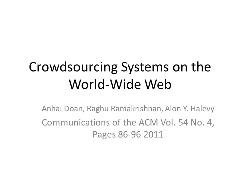 Crowdsourcing Systems on the World-Wide Web Anhai Doan, Raghu Ramakrishnan, Alon Y.