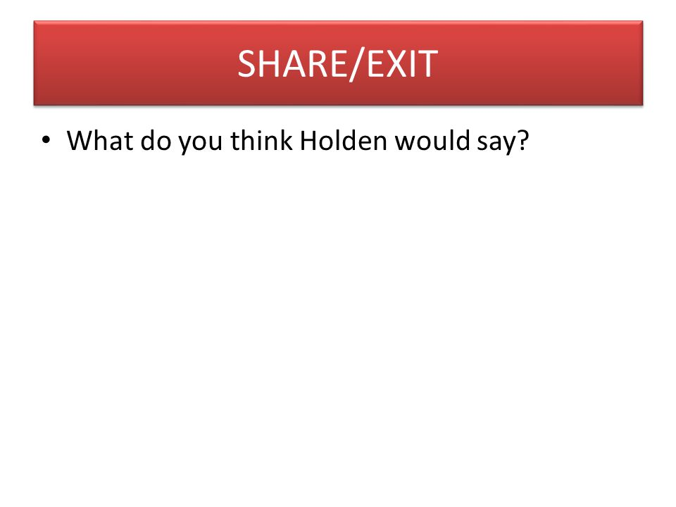 SHARE/EXIT What do you think Holden would say