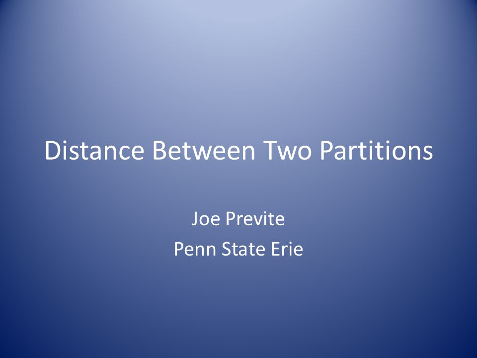 Distance Between Two Partitions Joe Previte Penn State Erie