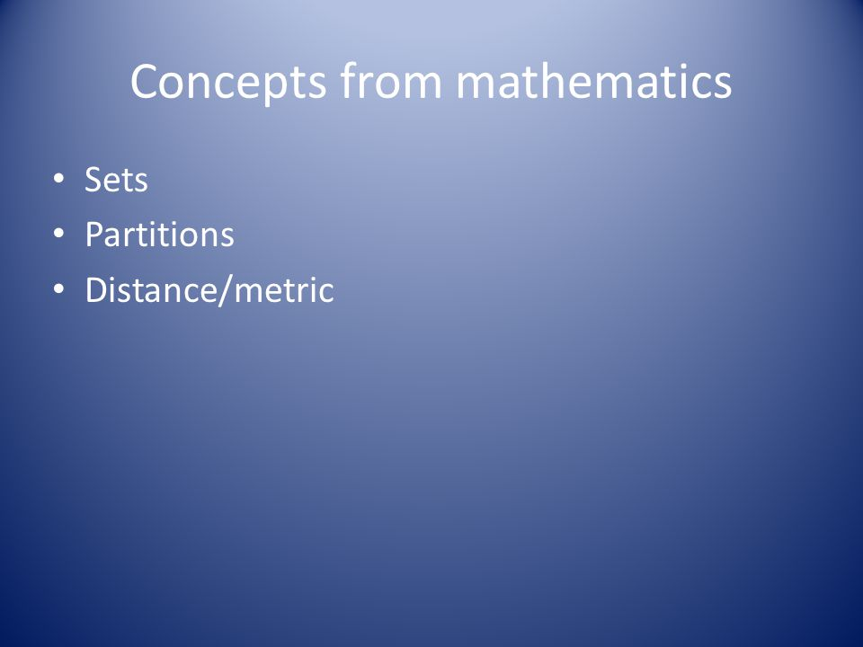 Concepts from mathematics Sets Partitions Distance/metric