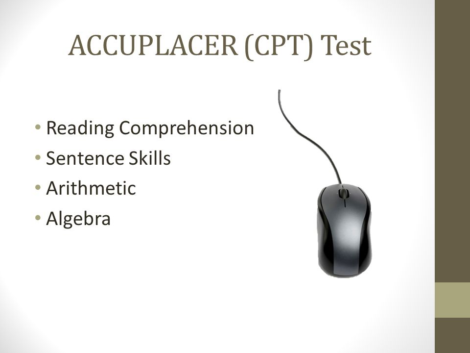 ACCUPLACER (CPT) Test Reading Comprehension Sentence Skills Arithmetic Algebra