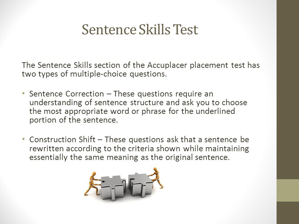 Sentence Skills Test The Sentence Skills section of the Accuplacer placement test has two types of multiple-choice questions.