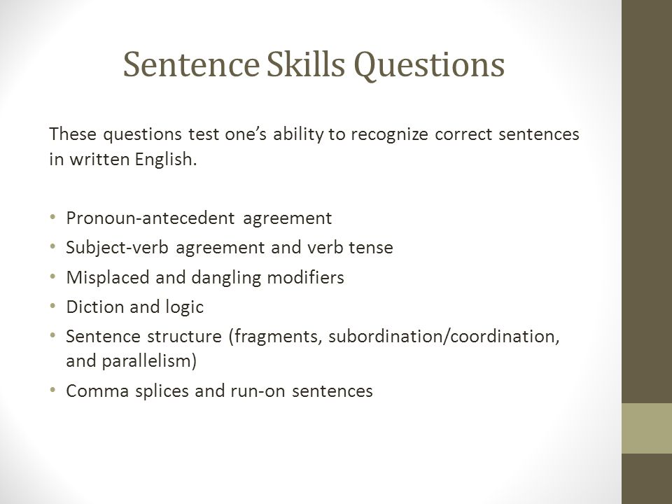 Sentence Skills Questions These questions test one's ability to recognize correct sentences in written English.
