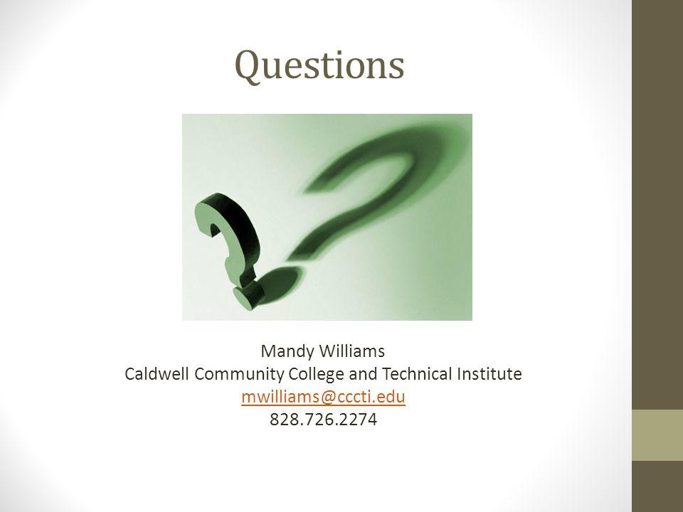 Mandy Williams Caldwell Community College and Technical Institute mwilliams@cccti.edu 828.726.2274 Questions