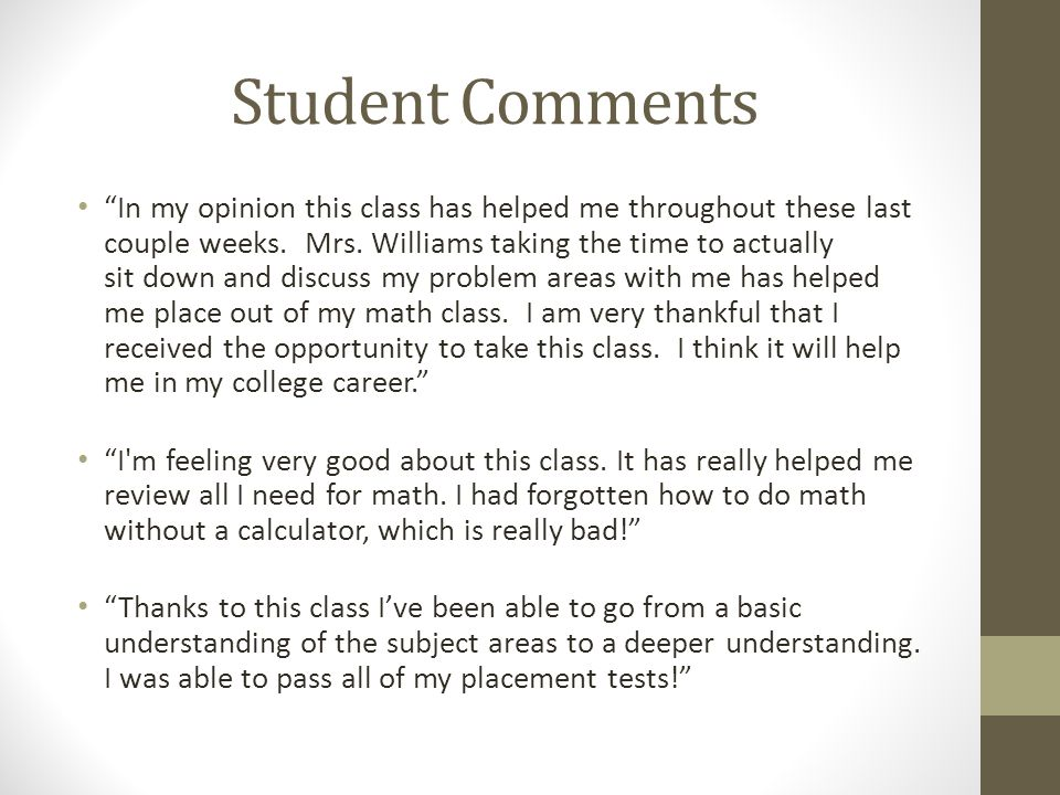 Student Comments In my opinion this class has helped me throughout these last couple weeks.