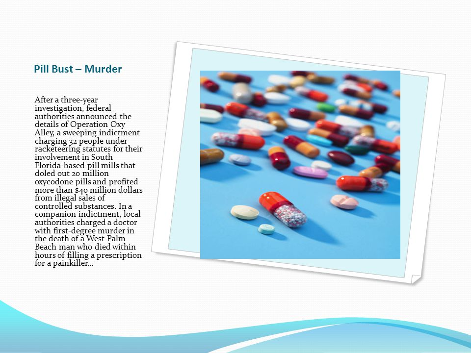 Pill Bust – Murder After a three-year investigation, federal authorities announced the details of Operation Oxy Alley, a sweeping indictment charging