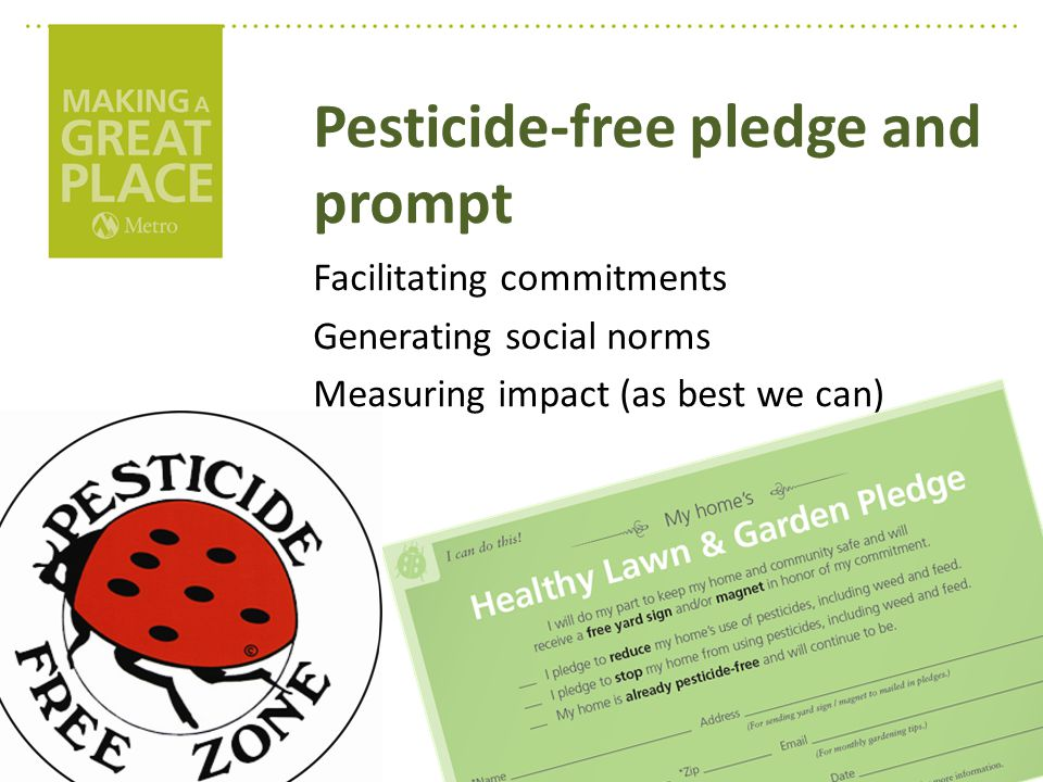 Pesticide-free pledge and prompt Facilitating commitments Generating social norms Measuring impact (as best we can)
