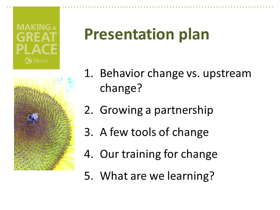 Presentation plan 1.Behavior change vs. upstream change.