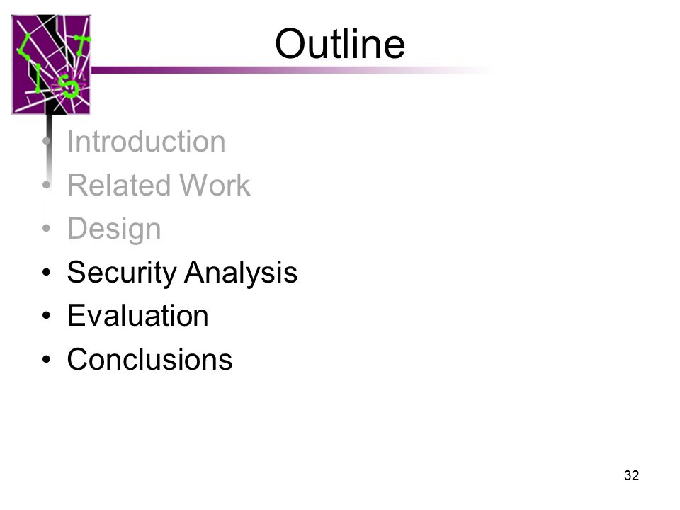 Outline Introduction Related Work Design Security Analysis Evaluation Conclusions 32