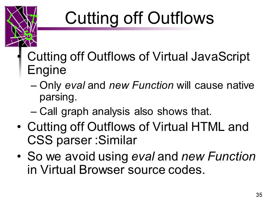 Cutting off Outflows Cutting off Outflows of Virtual JavaScript Engine –Only eval and new Function will cause native parsing.