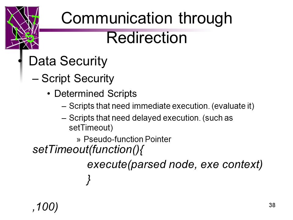 Communication through Redirection Data Security –Script Security Determined Scripts –Scripts that need immediate execution.