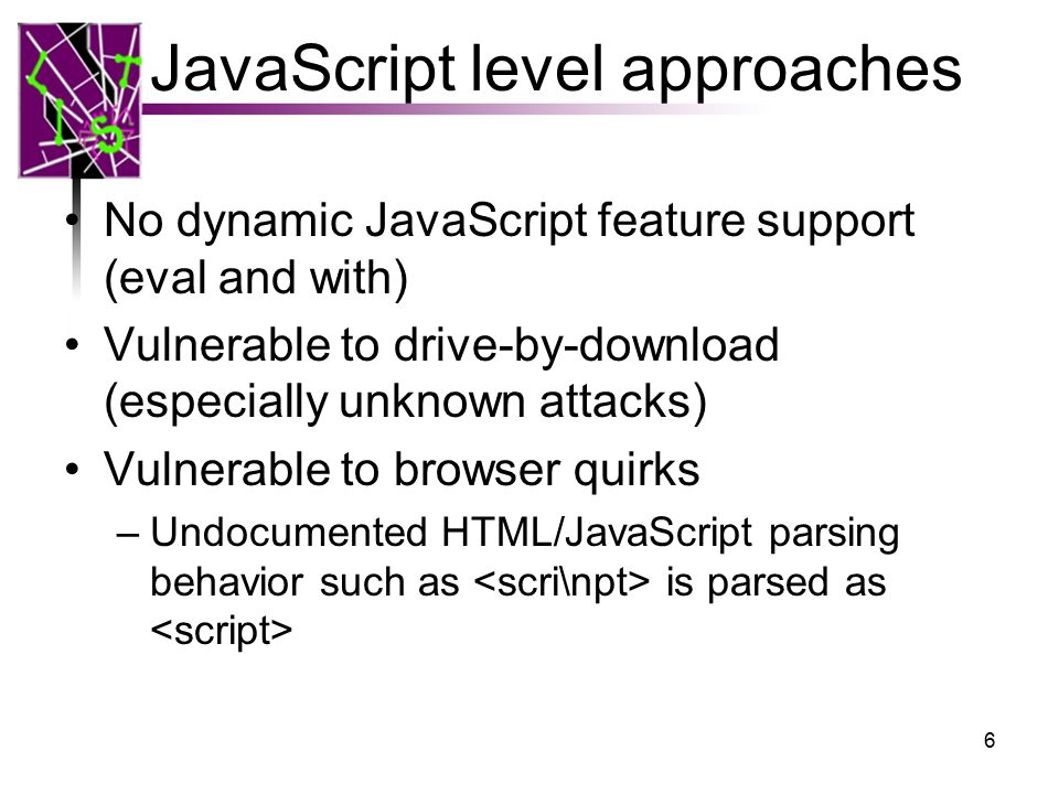Native approaches Modification to browsers. Many are vulnerable to drive-by-download attacks. 7