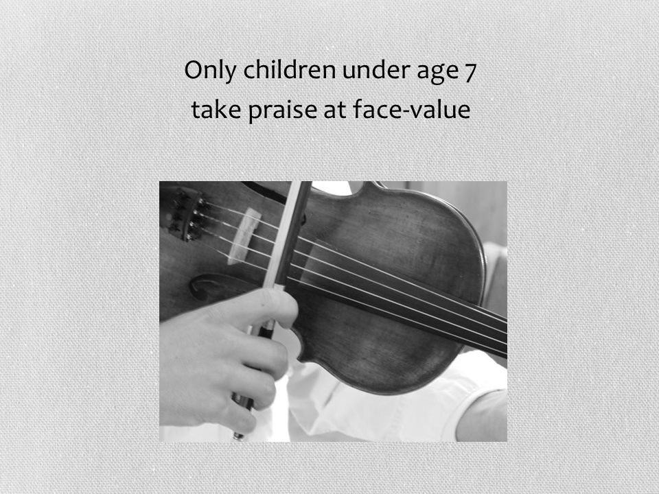 Only children under age 7 take praise at face-value