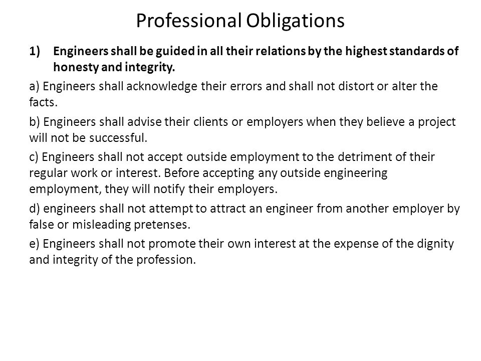 Professional Obligations 1)Engineers shall be guided in all their relations by the highest standards of honesty and integrity. a) Engineers shall ackn