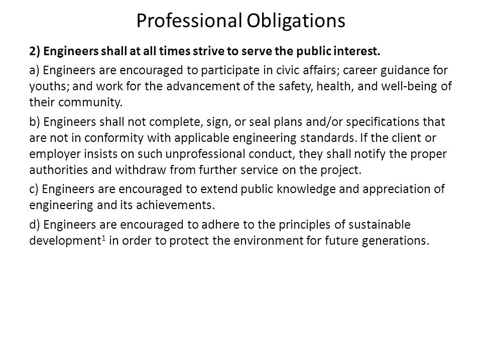 Professional Obligations 2) Engineers shall at all times strive to serve the public interest. a) Engineers are encouraged to participate in civic affa