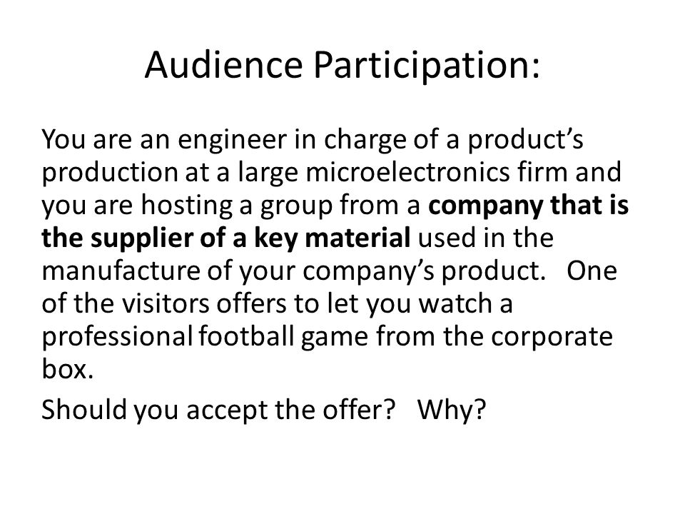 Audience Participation: You are an engineer in charge of a product's production at a large microelectronics firm and you are hosting a group from a co