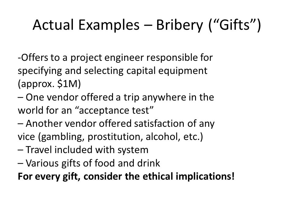"""Actual Examples – Bribery (""""Gifts"""") -Offers to a project engineer responsible for specifying and selecting capital equipment (approx. $1M) – One vendo"""