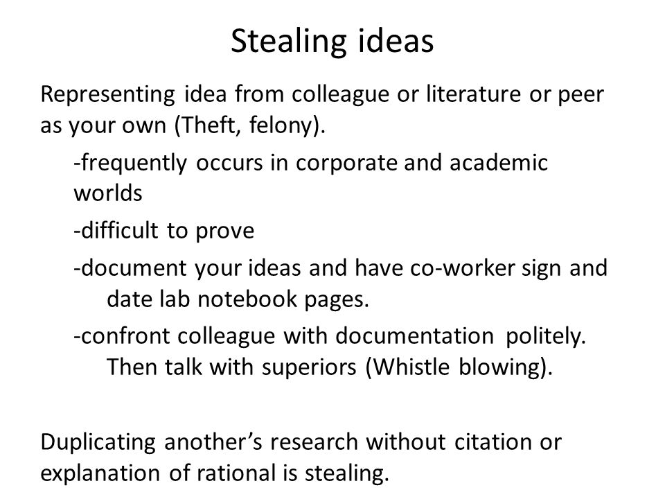 Stealing ideas Representing idea from colleague or literature or peer as your own (Theft, felony). -frequently occurs in corporate and academic worlds