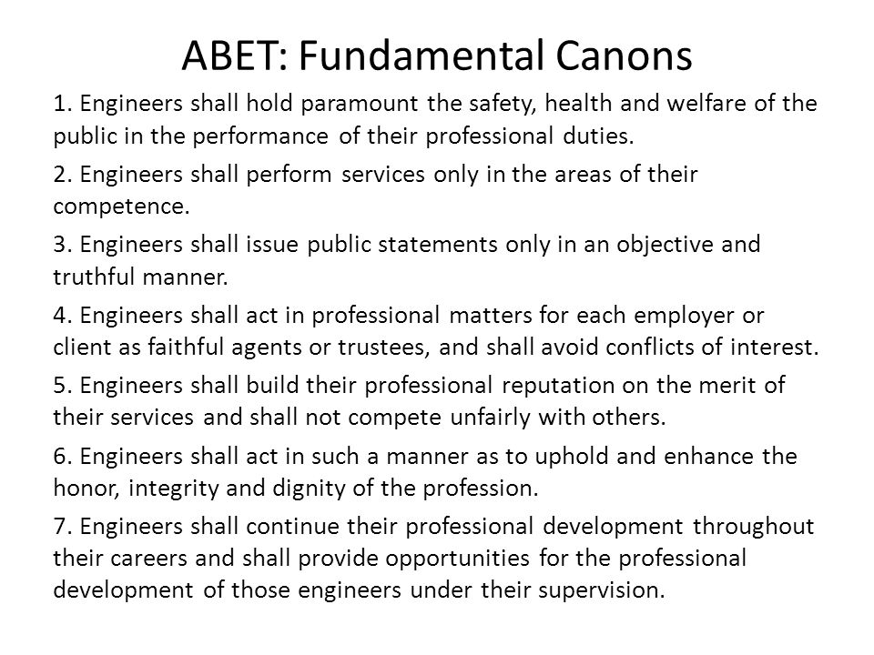 ABET: Fundamental Canons 1. Engineers shall hold paramount the safety, health and welfare of the public in the performance of their professional dutie