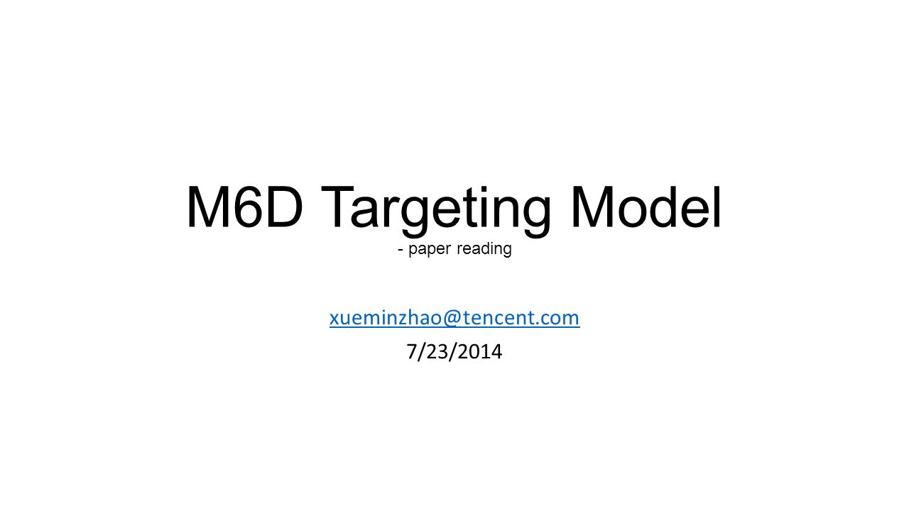 M6D Targeting Model - paper reading xueminzhao@tencent.com 7/23/2014