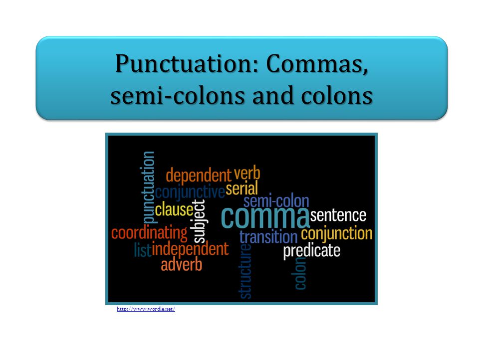 Punctuation: Commas, semi-colons and colons Punctuation: Commas, semi-colons and colons http://www.wordle.net/